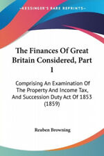 The Finances Of Great Britain Considered, Part 1: Comprising An Examination Of