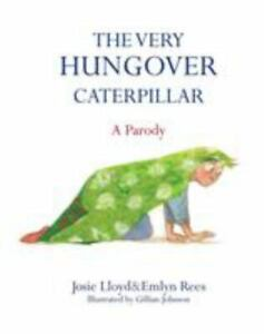 The Very Hungover Caterpillar : A Parody by Josie Lloyd; Emlyn Rees
