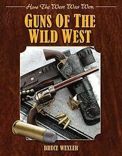 Guns of the Wild West : How the West Was Won by Bruce Wexler (2013, Hardcover)