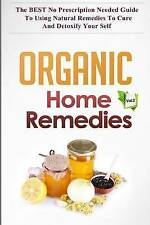 Organic Home Remedies Vol.2 - The BEST No Prescription Needed Guide to Using Nat