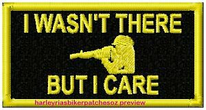 """""""I WASN'T THERE BUT I CARE""""  ......... MILITARY BIKER PATCH"""