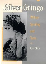 The Silver Gringo : William Spratling and Taxco by Joan T. Mark (2000,...