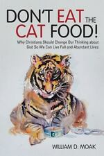 Don't Eat the Cat Food! : Why Christians Should Change Our Thinking about God...