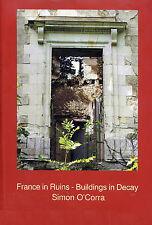 Simon O`Corra-France In Ruins - Buildings In Deca BOOK NEW