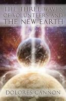 Three Waves of Volunteers and the New Earth, Paperback by Cannon, Dolores, Br...