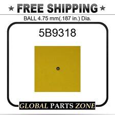 5B9318 - BALL 4.75 mm(.187 in.) Dia. 6I1075 for Caterpillar (CAT)