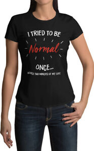 I Tried To Be Normal Funny Slogan New Womens T-shirt