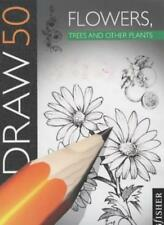 Draw 50 : Flowers, Trees and Other Plants,Lee J. Ames,P. Lee Ames