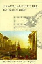 USED (GD) Classical Architecture: The Poetics of Order by Alexander Tzonis