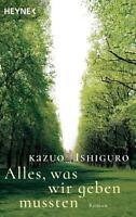Alles, was wir geben mussten von Kazuo Ishiguro (2016, Taschenbuch)