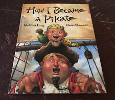 How I Became a Pirate by Melinda Long (2003, Hardcover)