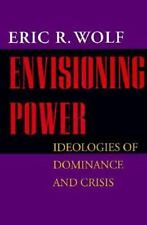 Envisioning Power: Ideologies of Dominance and Crisis, Wolf, Eric R., Acceptable