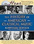 A History of American Classical Music (Naxos Books) Scherer, Barrymore Hardcove