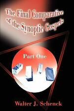 The Final Comparative of the Synoptic Gospels Pt. 1 by Walter J. Schenck...