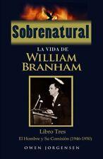 Sobrenatural: La Vida De William Branham, Libro Tres, Español