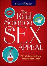 The Real Science of Sex Appeal: Why We Love, Lust, and Long for Each Other, HowS