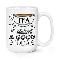 Tea Is Always A Good Idea 15oz Large Mug Cup - Funny Earl Grey English Big
