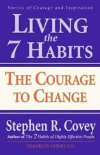 Living the 7 Habits : The Courage to Change by Stephen R. Covey (2000, Paperback