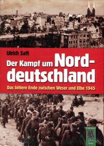 Der Kampf um Norddeutschland - Das bittere Ende zwischen Weser und Elbe 1945