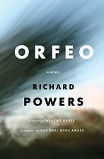 """ORFEO A NOVEL RICHARD POWERS 2014 FIRST EDITION AUTHOR OF """"THE ECHO MAKER"""""""