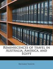 NEW Reminiscences of travel in Australia, America, and Egypt by Richard Tangye