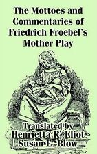 USED (LN) Mottoes and Commentaries of Friedrich Froebel's Mother Play, The