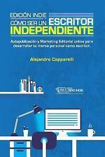 Edición Indie. Cómo Ser un Escritor Independiente : Autopublicación y...