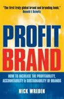 Profit Brand : How to Increase the Profitability, Accountability and Sustainabil
