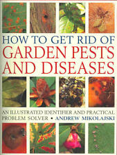 How to Get Rid of Garden Pests and Diseases: An Il