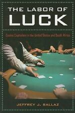 The Labor of Luck: Casino Capitalism in the United States and South Africa: B...