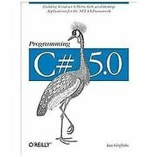 Programming C# 5.0: Building Windows 8, Web, and Desktop Applications for the...