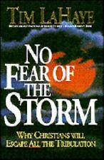NO FEAR OF THE STORM -TIM LAHAYE VIEW ON TRIBULATION,RAPTURE,2nd Coming of Jesus