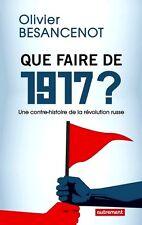 Que faire de 1917? 1 contre-histoire de la révolution russe*NEUF 2017*Besançenot