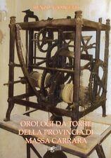Orologi Da Torre delle Provincia di Massa Carrara - [Grafiche Gelli]