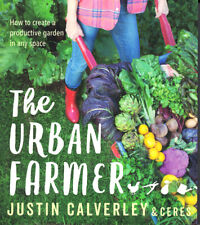 The Urban Farmer: How to Create a Productive Garden in Any Space by Justin Calve