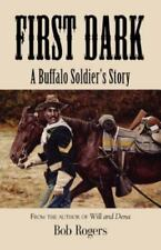 First Dark: A Buffalo Soldier's Story - Second Edition Rogers, Bob Paperback