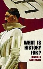 WHAT IS HISTORY FOR? - SOUTHGATE, BEVERLEY C. - NEW PAPERBACK BOOK