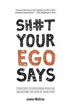 Sh#t Your Ego Says: Strategies to Overthrow Your Ego and Become the Hero of Your