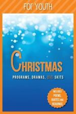 Christmas Programs, Dramas and Skits for Youth : Includes Poems, Quotes and Read