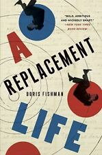 A Replacement Life : A Novel by Boris Fishman (2015, Paperback)