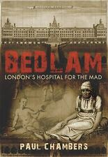 Bedlam : London's Hospital for the Mad by Paul Chambers (2009, Hardcover)