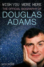 Wish You Were Here: The Official Biography of Douglas Adams, Webb, Nick, Used; G