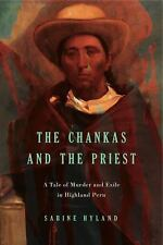 The Chankas and the Priest: A Tale of Murder and Exile in Highland Peru (Paperba