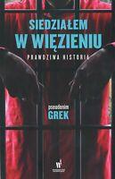 Pseudonim Grek - Siedzialem w wiezieniu. Prawdziwa historia | Polish book