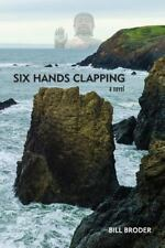 Six Hands Clapping by Bill Broder (2015, Paperback)