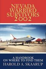 Nevada Warbird Survivors 2002 : A Handbook on Where to Find Them by Harold A....
