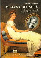 Messina sul sofà - Storie e ritratti della città nascosta - Adele Fortino - Raro