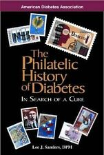 The Philatelic History of Diabetes : In Search of a Cure by Lee J. Sanders (200…