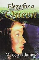 Elegy for a Queen by James, Margaret