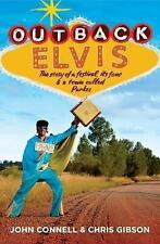 Outback Elvis: The story of a festival, its fans & a town called Parkes by John Connell, Chris Gibson (Paperback, 2017)
